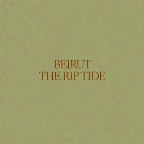 Beirut - The Rip Tide Album Review