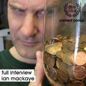 | Issue 25 - Full Interview | Ian MacKaye: The Political is Personal