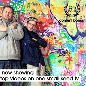 | Issue 25 - Now Showing | Top videos on one small seed TV